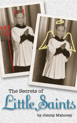 The Secrets of Little Saints by Jimmy Mahoney